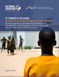 Для этого нужна деревня: программа действий по роли гражданского общества в реабилитации и реинтеграции лиц, связанных с насильственным экстремизмом и пострадавших от него (The International Centre for Counter-Terrorism, 2018)