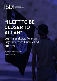 «Я уехал, чтобы быть ближе к Аллаху»: изучение иностранных боевиков через их семьи и друзей (Amarnath Amarasingam, Lorne L. Dawson, ISD Global, 2018)