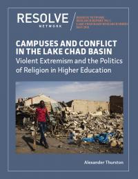 Кампусы и конфликт в бассейне озера Чад: насильственный экстремизм и религиозная политика в высшем образовании (Alexander Thurston, RESOLVE Network, 2018)