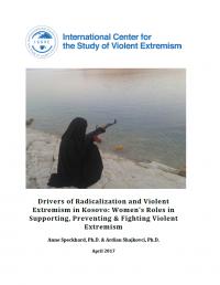 Движущие силы радикализации и насильственного экстремизма в Косово: роль женщин в поддержке, предотвращении и борьбе с насильственным экстремизмом (Anne Speckhard, Ardian Shajkovci, International Center for Study Violent Extremism, 2017)