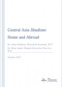 Джихадизм в Центральной Азии: дома и за рубежом (Алиса Файнберг, Эйтан Азани,ICT Herzliya,2017)