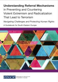 Понимание направляющих механизмов в предотвращении и противодействии насильственному экстремизму и радикализации, которые ведут к терроризму: Руководство для Юго-Восточной Европы (ОБСЕ, 2019)